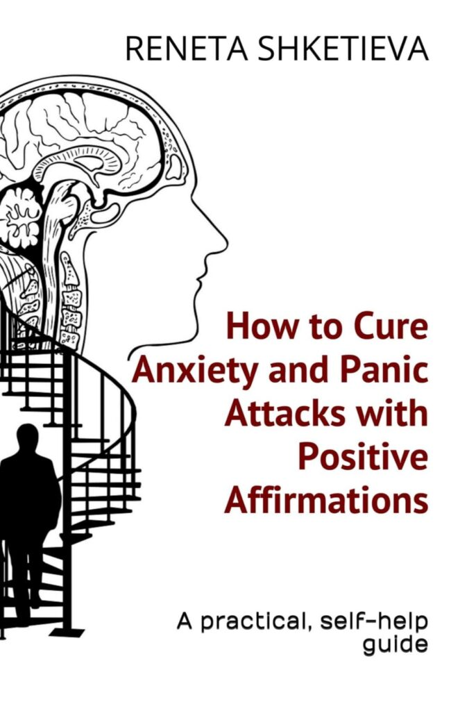How to cure anxiety and panic attacks with positive affirmations: A practical, self-help guide - Book by Reneta Shketieva
